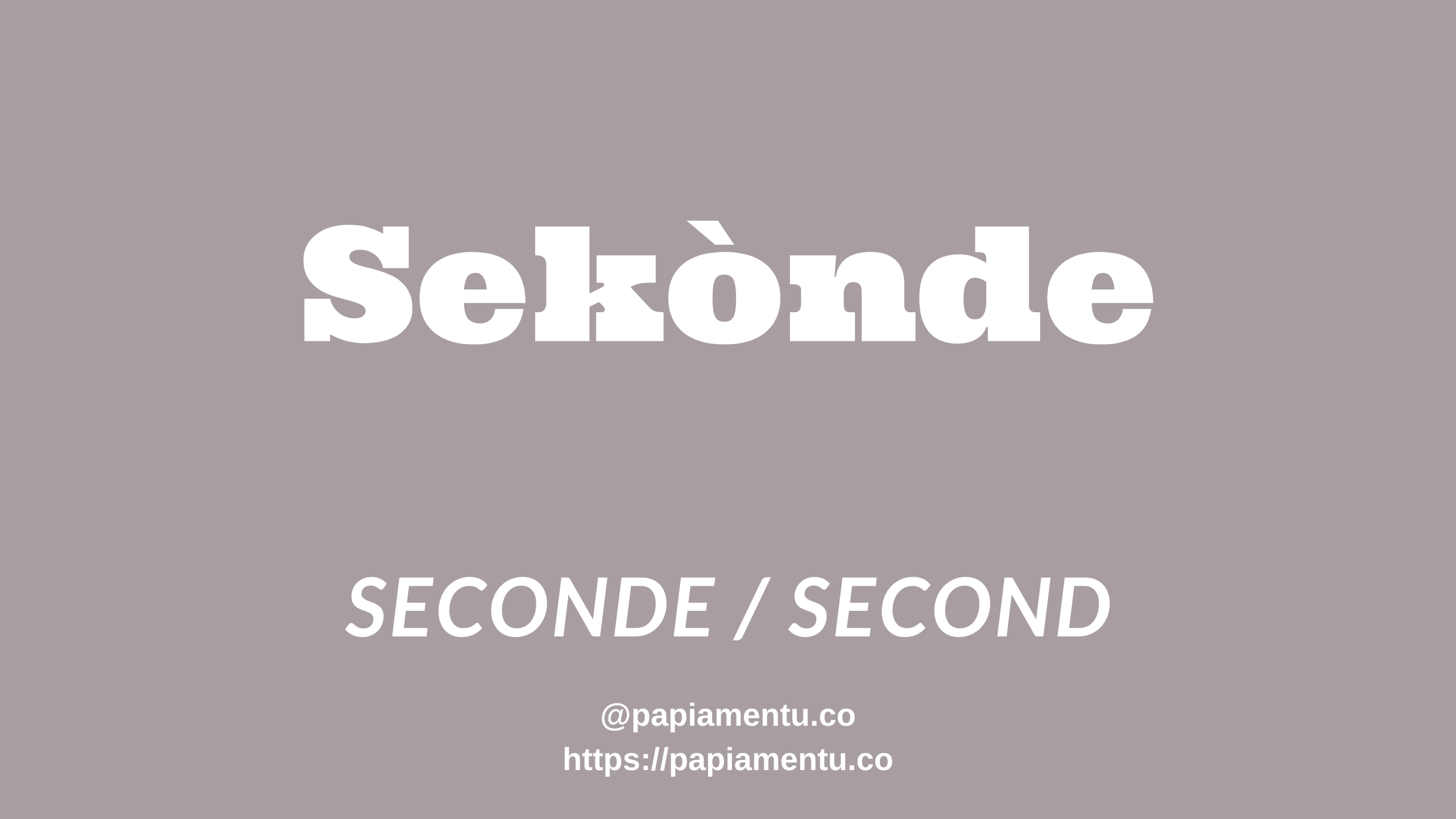 Second / Sekònde in Papiaments / Papiamento / Papiamentu